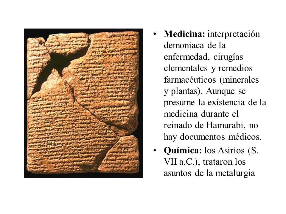 Medicina: interpretación demoníaca de la enfermedad, cirugías elementales y remedios farmacéuticos (minerales y plantas). Aunque se presume la existen