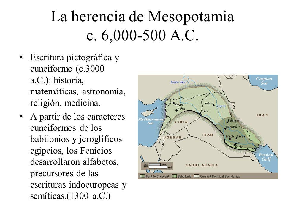 La herencia de Mesopotamia c. 6,000-500 A.C. Escritura pictográfica y cuneiforme (c.3000 a.C.): historia, matemáticas, astronomía, religión, medicina.