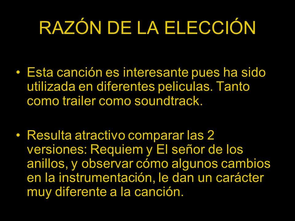 RAZÓN DE LA ELECCIÓN Esta canción es interesante pues ha sido utilizada en diferentes peliculas. Tanto como trailer como soundtrack. Resulta atractivo