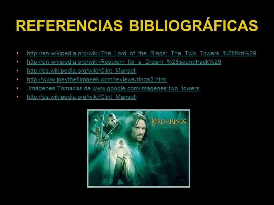 REFERENCIAS BIBLIOGRÁFICAS http://en.wikipedia.org/wiki/The_Lord_of_the_Rings:_The_Two_Towers_%28film%29 http://en.wikipedia.org/wiki/Requiem_for_a_Dr
