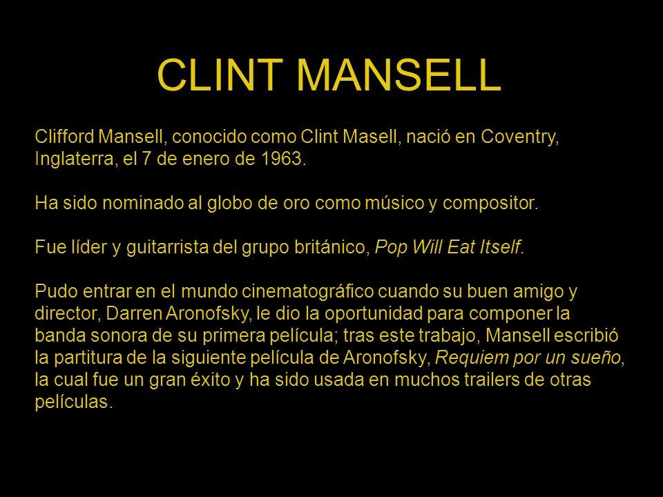 CLINT MANSELL Clifford Mansell, conocido como Clint Masell, nació en Coventry, Inglaterra, el 7 de enero de 1963. Ha sido nominado al globo de oro com