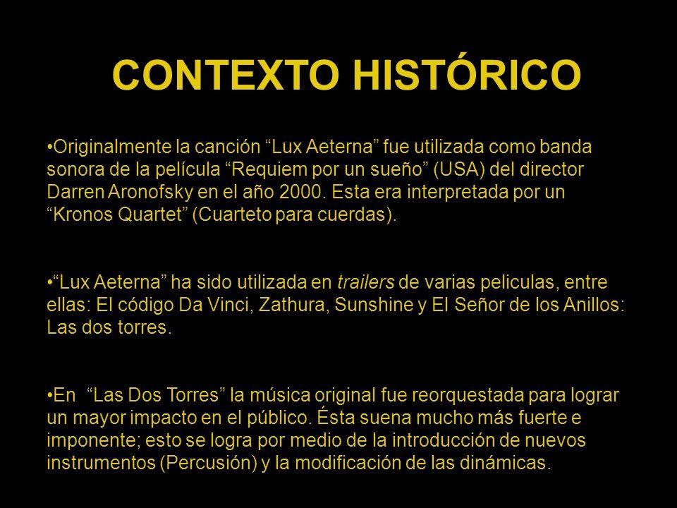 CONTEXTO HISTÓRICO Originalmente la canción Lux Aeterna fue utilizada como banda sonora de la película Requiem por un sueño (USA) del director Darren