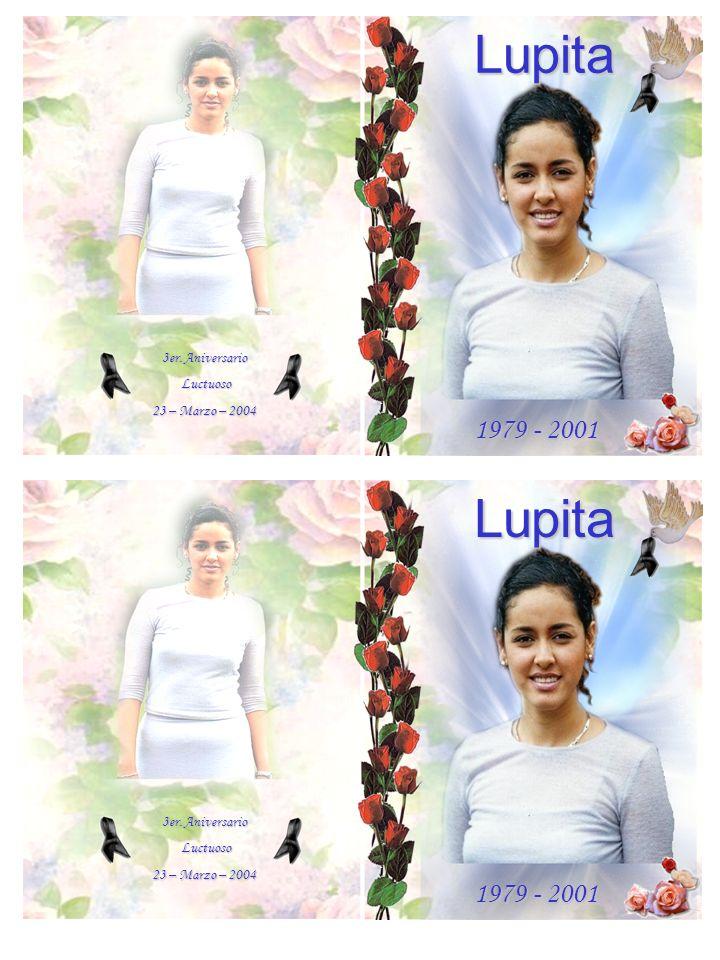 3er. Aniversario Luctuoso Luctuoso 23 – Marzo – 2004 Lupita 1979 - 2001 3er.