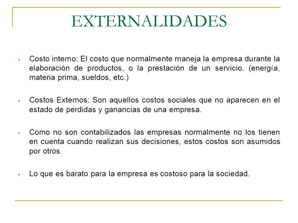 EXTERNALIDADES Costo interno: El costo que normalmente maneja la empresa durante la elaboración de productos, o la prestación de un servicio.