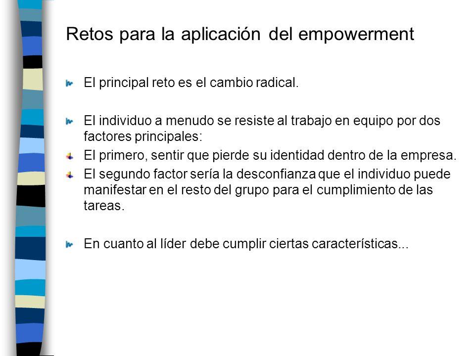 Retos para la aplicación del empowerment El principal reto es el cambio radical.
