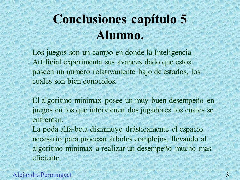 Conclusiones capítulo 5 Alumno. Los juegos son un campo en donde la Inteligencia Artificial experimenta sus avances dado que estos poseen un número re