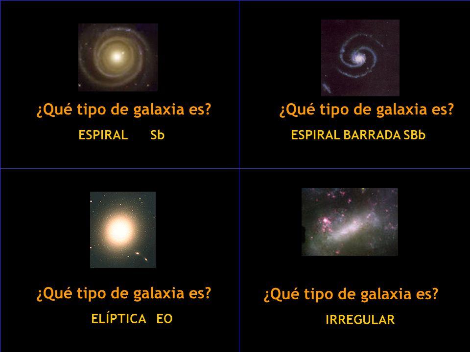 ¿Qué tipo de galaxia es? ESPIRAL Sb ¿Qué tipo de galaxia es? ESPIRAL BARRADA SBb ¿Qué tipo de galaxia es? ELÍPTICA EO ¿Qué tipo de galaxia es? IRREGUL