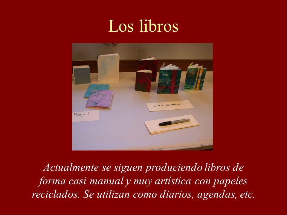 Los libros Actualmente se siguen produciendo libros de forma casi manual y muy artística con papeles reciclados. Se utilizan como diarios, agendas, et