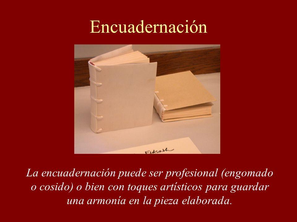 Encuadernación La encuadernación puede ser profesional (engomado o cosido) o bien con toques artísticos para guardar una armonía en la pieza elaborada