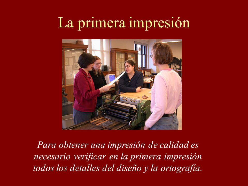 La primera impresión Para obtener una impresión de calidad es necesario verificar en la primera impresión todos los detalles del diseño y la ortografí