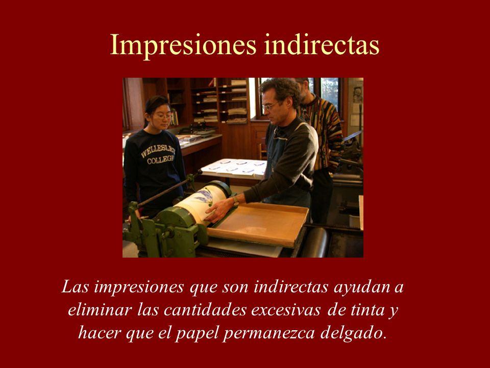 Impresiones indirectas Las impresiones que son indirectas ayudan a eliminar las cantidades excesivas de tinta y hacer que el papel permanezca delgado.