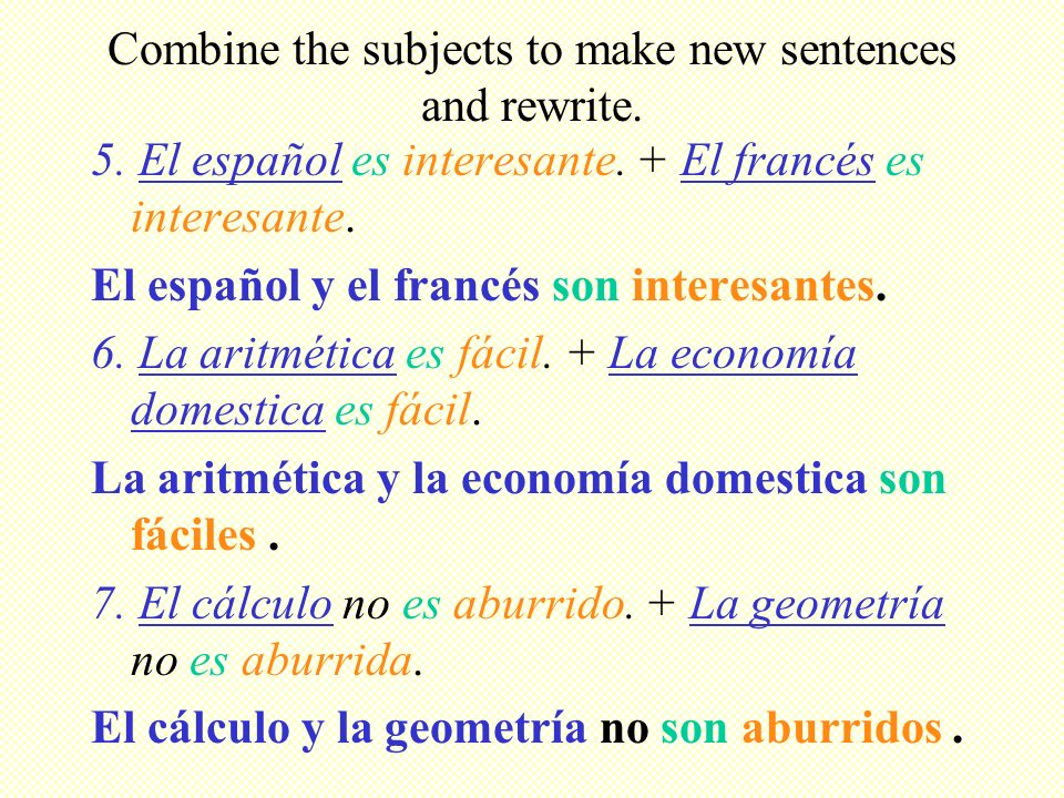 Rewrite the completed sentences using the new subjects which follow.