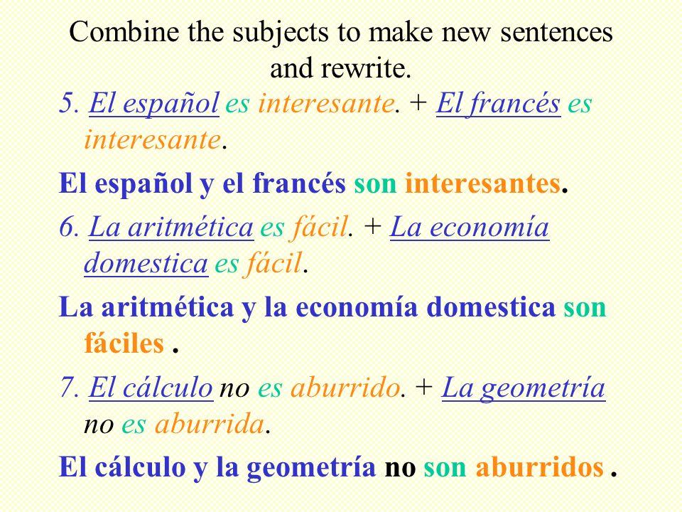 Combine the subjects to make new sentences and rewrite. 5. El español es interesante. + El francés es interesante. El español y el francés son interes