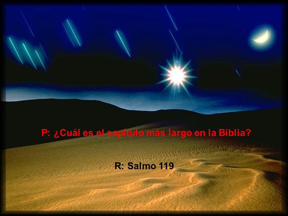 P: ¿Cuál es el capítulo más corto en la Biblia? R: Salmo 117
