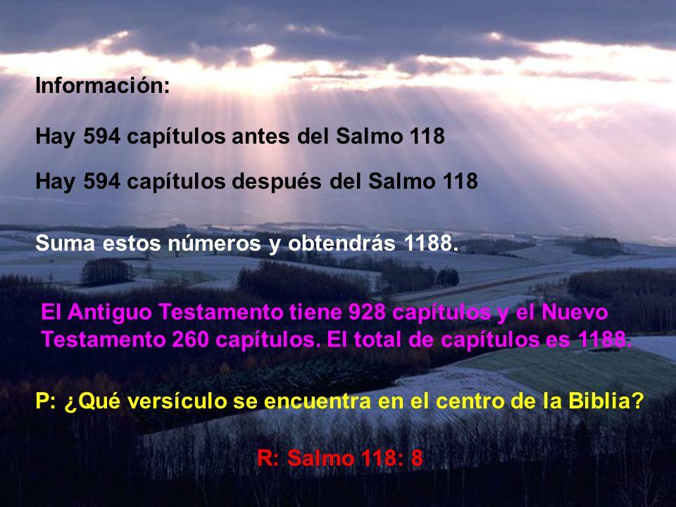 P:¿Qué capítulo se encuentra en el centro de la Biblia? R: Salmo 118