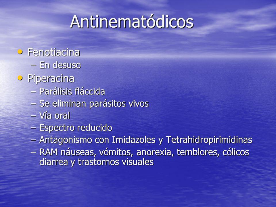 Antinematódicos Fenotiacina Fenotiacina –En desuso Piperacina Piperacina –Parálisis fláccida –Se eliminan parásitos vivos –Vía oral –Espectro reducido