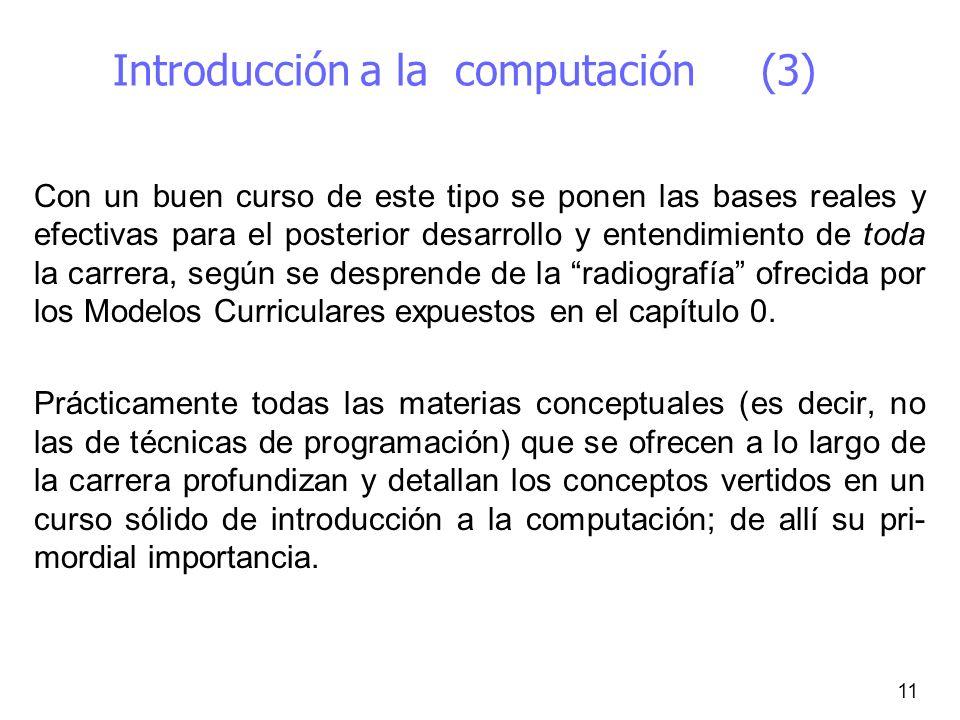 11 Introducción a la computación (3) Con un buen curso de este tipo se ponen las bases reales y efectivas para el posterior desarrollo y entendimiento