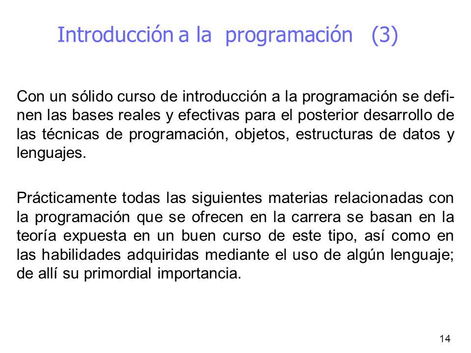 14 Introducción a la programación (3) Con un sólido curso de introducción a la programación se defi- nen las bases reales y efectivas para el posterio