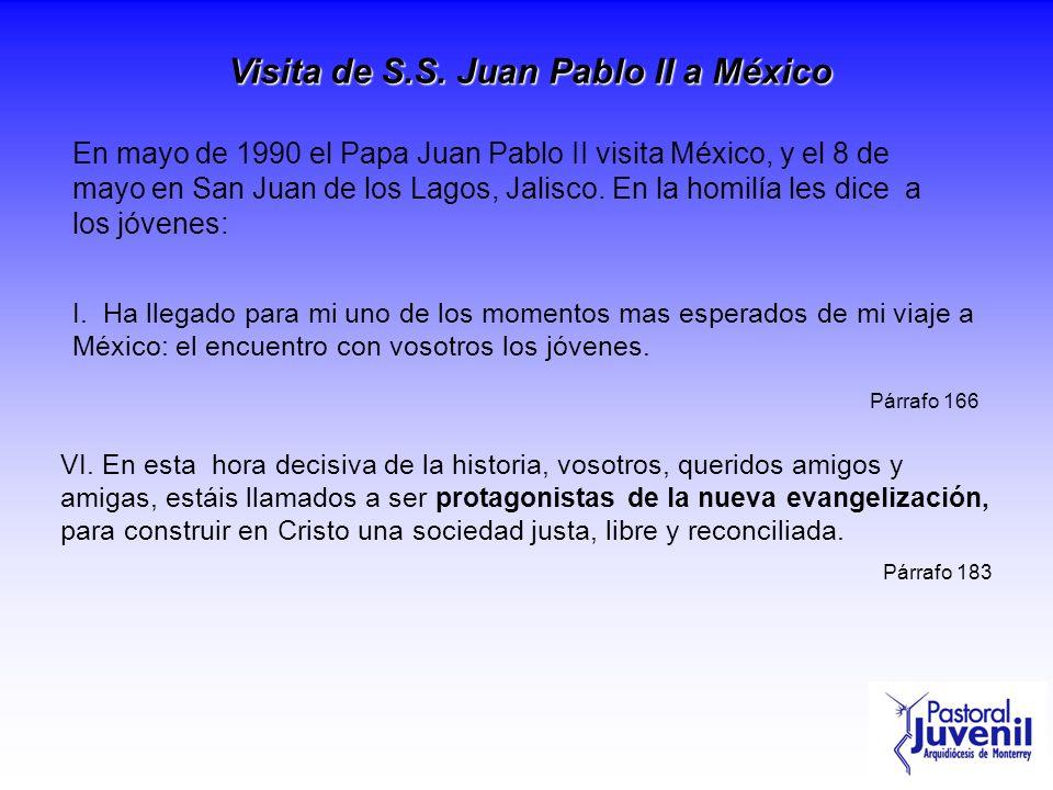 Visita de S.S. Juan Pablo II a México En mayo de 1990 el Papa Juan Pablo II visita México, y el 8 de mayo en San Juan de los Lagos, Jalisco. En la hom
