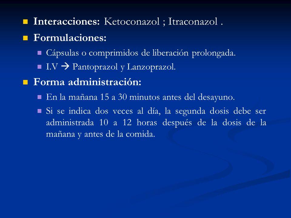 Interacciones: Ketoconazol ; Itraconazol. Formulaciones: Cápsulas o comprimidos de liberación prolongada. I.V Pantoprazol y Lanzoprazol. Forma adminis