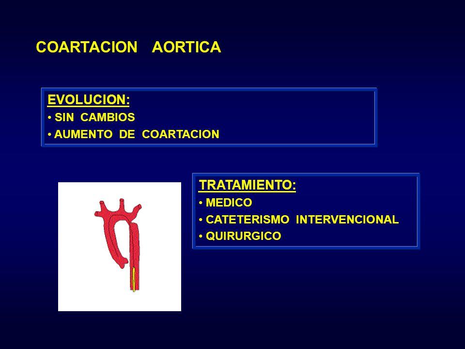 TRATAMIENTO: MEDICO CATETERISMO INTERVENCIONAL QUIRURGICO EVOLUCION: SIN CAMBIOS AUMENTO DE COARTACION