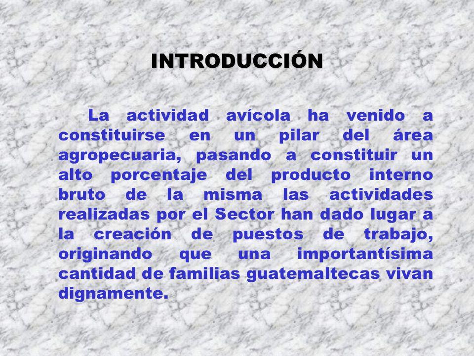 INTRODUCCIÓN La actividad avícola ha venido a constituirse en un pilar del área agropecuaria, pasando a constituir un alto porcentaje del producto int