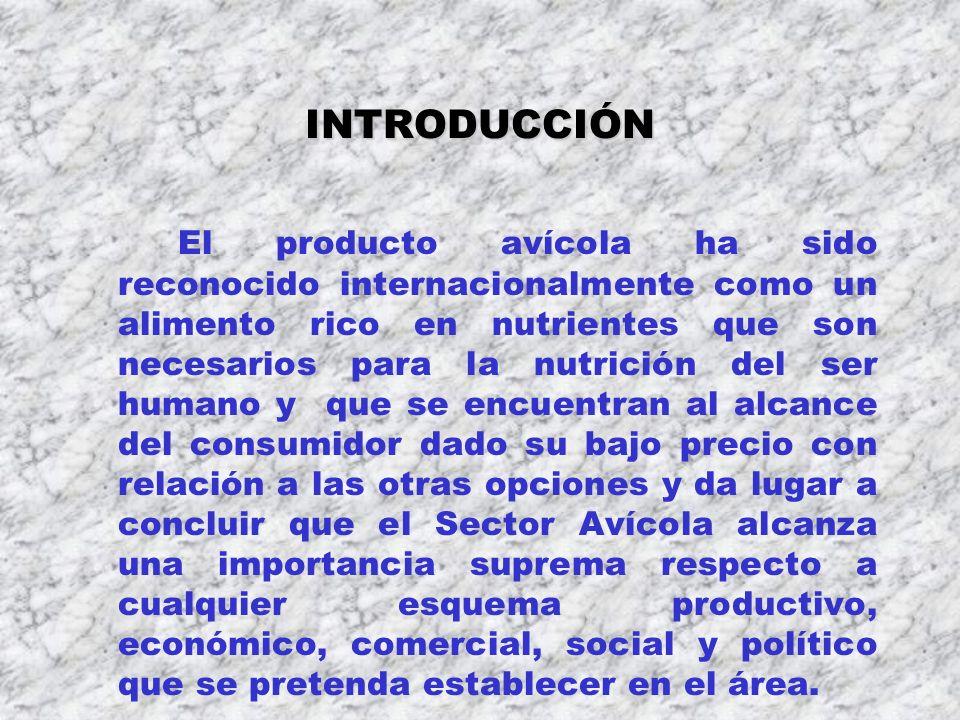 INTRODUCCIÓN El producto avícola ha sido reconocido internacionalmente como un alimento rico en nutrientes que son necesarios para la nutrición del se