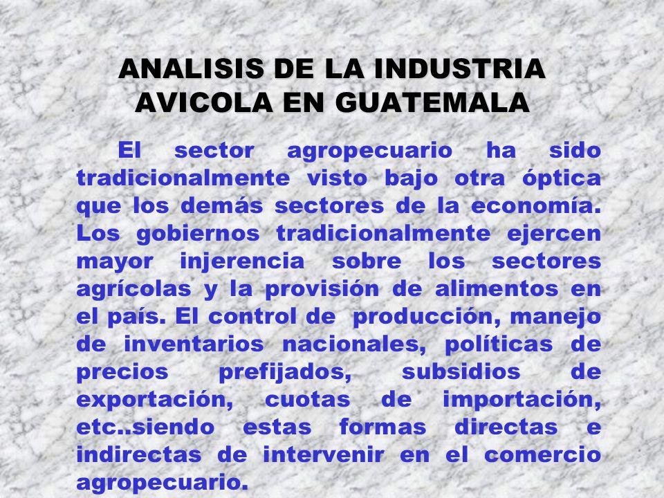 ANALISIS DE LA INDUSTRIA AVICOLA EN GUATEMALA El sector agropecuario ha sido tradicionalmente visto bajo otra óptica que los demás sectores de la econ