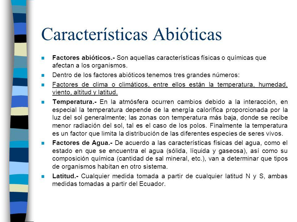 Características Abióticas n Factores abióticos.- Son aquellas características físicas o químicas que afectan a los organismos. n Dentro de los factore