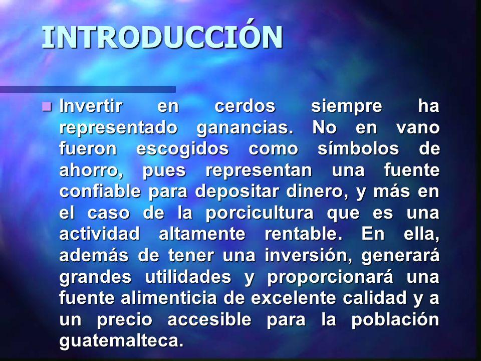 BENEFICIOS ACTUALES DE LA PRODUCCIÓN PORCÍCOLA EN GUATEMALA Provee una rentabilidad aceptable.