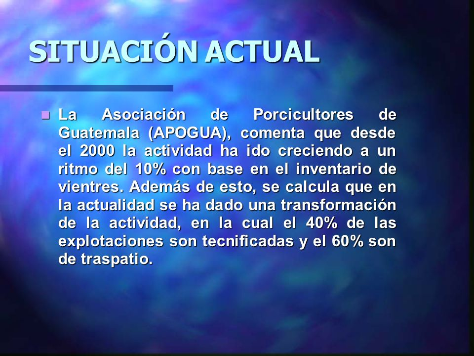La Asociación de Porcicultores de Guatemala (APOGUA), comenta que desde el 2000 la actividad ha ido creciendo a un ritmo del 10% con base en el invent