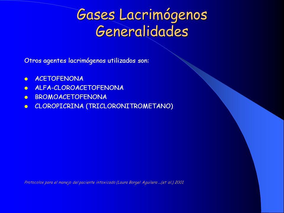 Gases Lacrimógenos Generalidades Otros agentes lacrimógenos utilizados son: ACETOFENONA ALFA-CLOROACETOFENONA BROMOACETOFENONA CLOROPICRINA (TRICLORON