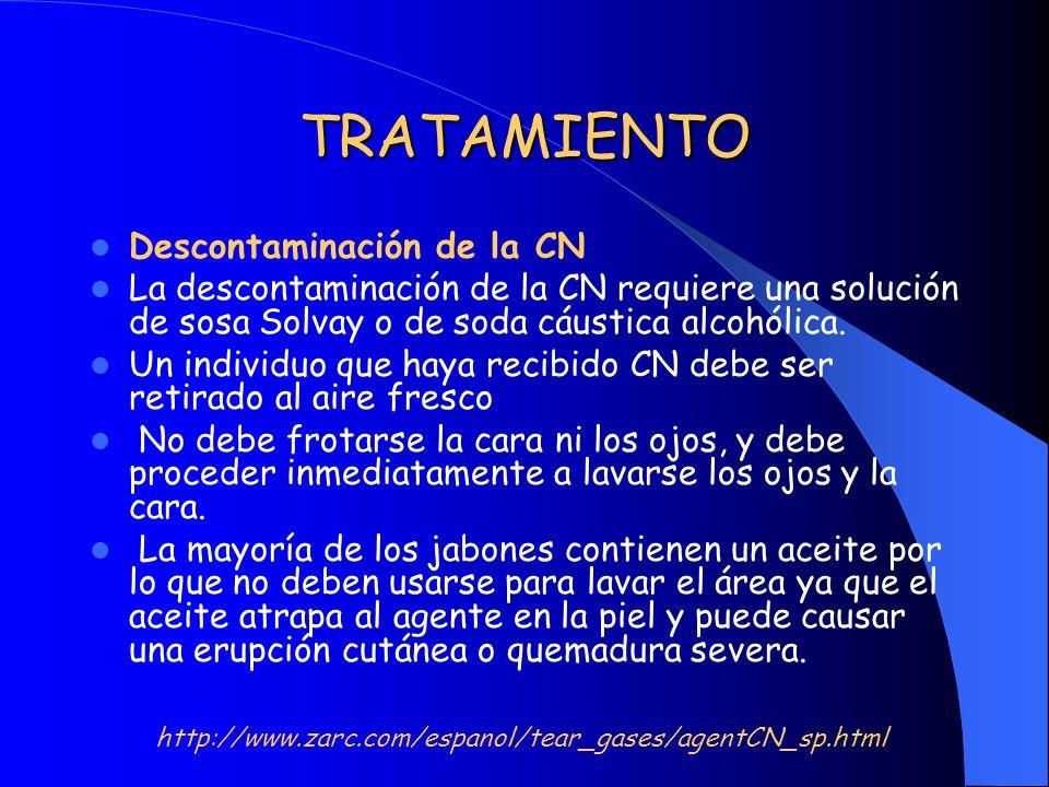 TRATAMIENTO Descontaminación de la CN La descontaminación de la CN requiere una solución de sosa Solvay o de soda cáustica alcohólica. Un individuo qu