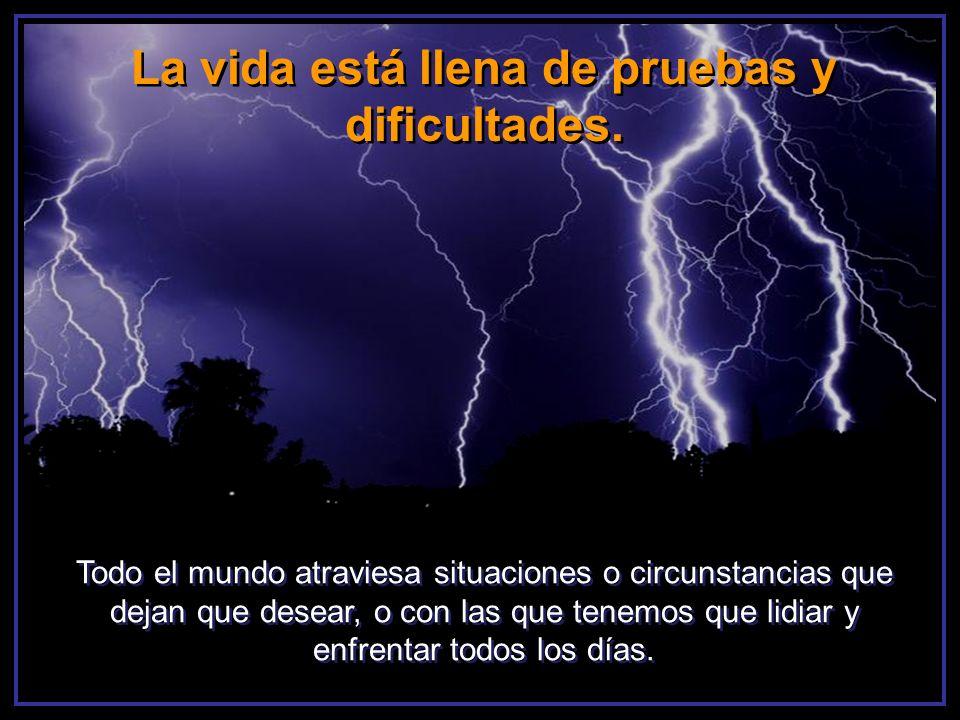 Todo el mundo atraviesa situaciones o circunstancias que dejan que desear, o con las que tenemos que lidiar y enfrentar todos los días.