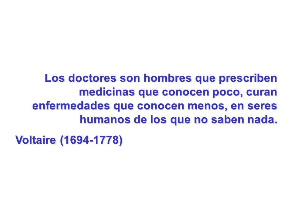 Los doctores son hombres que prescriben medicinas que conocen poco, curan enfermedades que conocen menos, en seres humanos de los que no saben nada. V