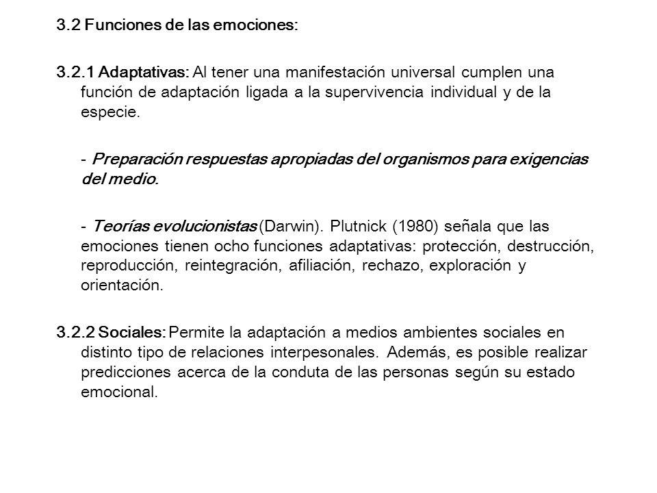 3.2 Funciones de las emociones: 3.2.1 Adaptativas: Al tener una manifestación universal cumplen una función de adaptación ligada a la supervivencia in
