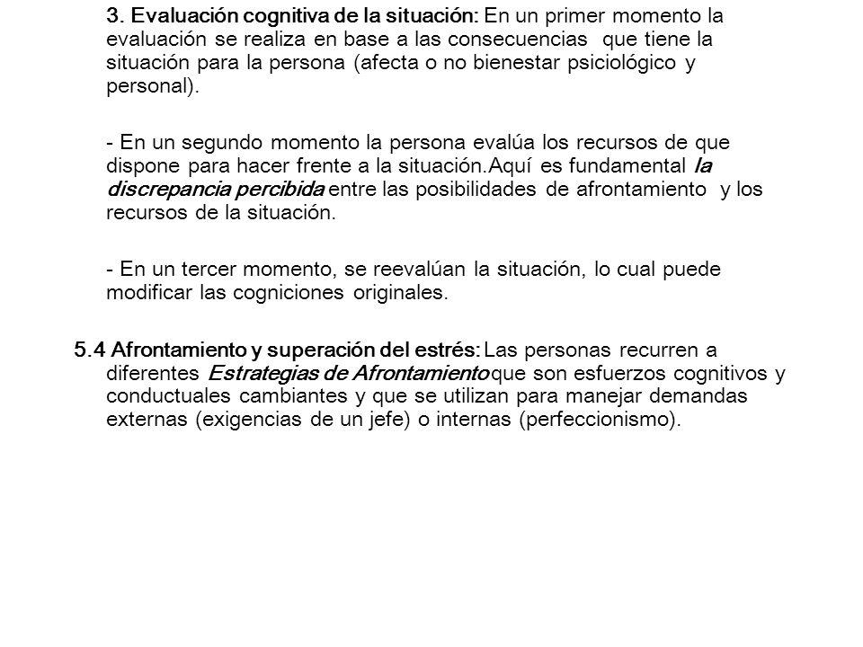 3. Evaluación cognitiva de la situación: En un primer momento la evaluación se realiza en base a las consecuencias que tiene la situación para la pers