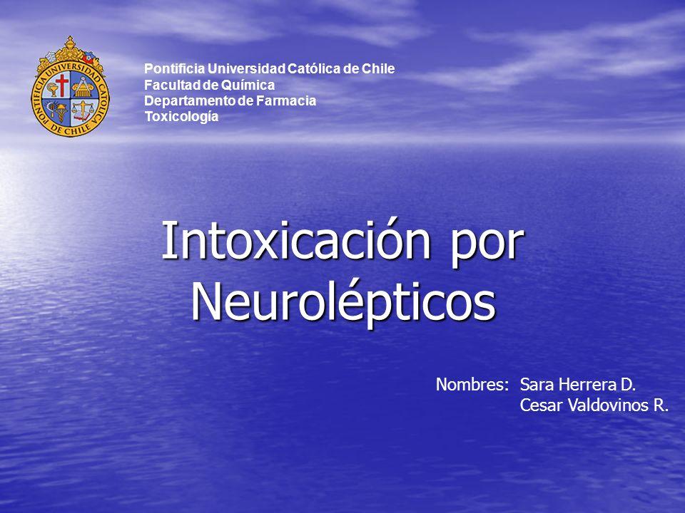 Intoxicación por Neurolépticos Pontificia Universidad Católica de Chile Facultad de Química Departamento de Farmacia Toxicología Nombres: Sara Herrera