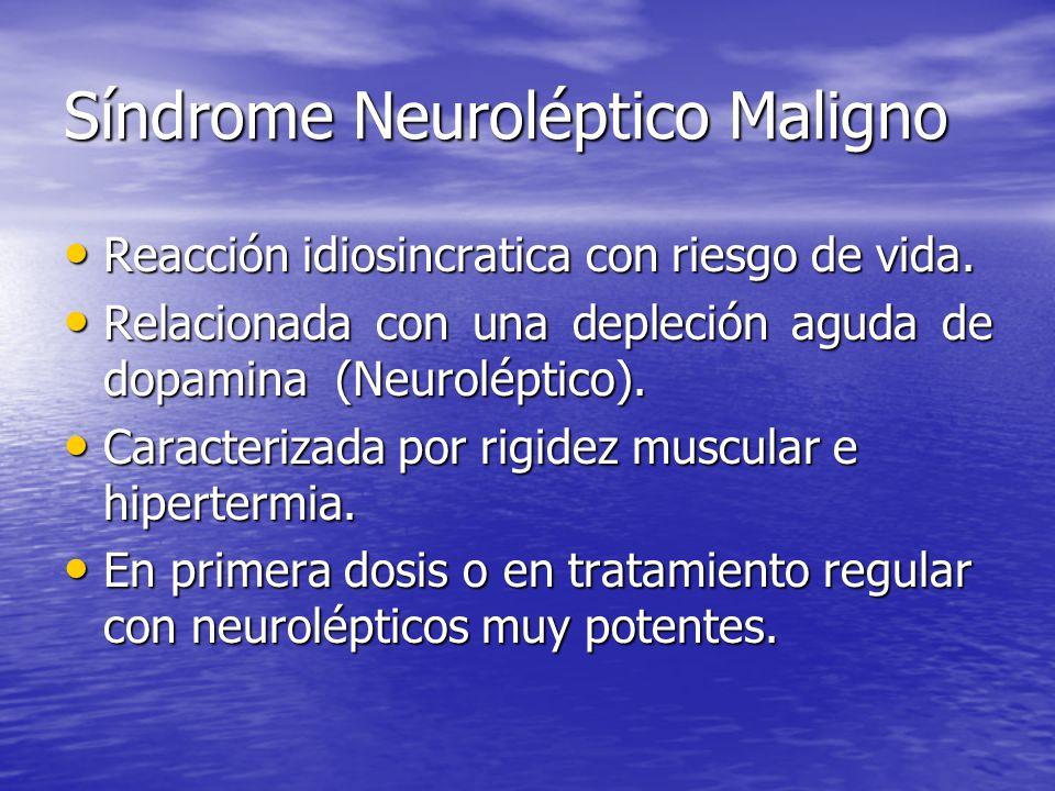 Síndrome Neuroléptico Maligno Reacción idiosincratica con riesgo de vida. Reacción idiosincratica con riesgo de vida. Relacionada con una depleción ag