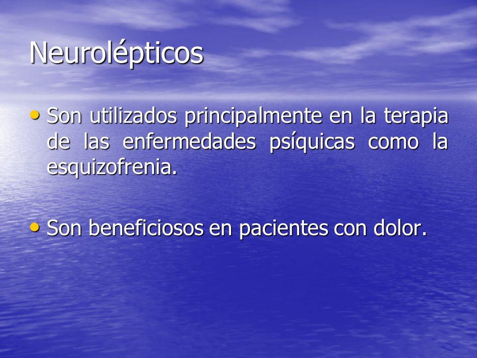 Neurolépticos Son utilizados principalmente en la terapia de las enfermedades psíquicas como la esquizofrenia. Son utilizados principalmente en la ter
