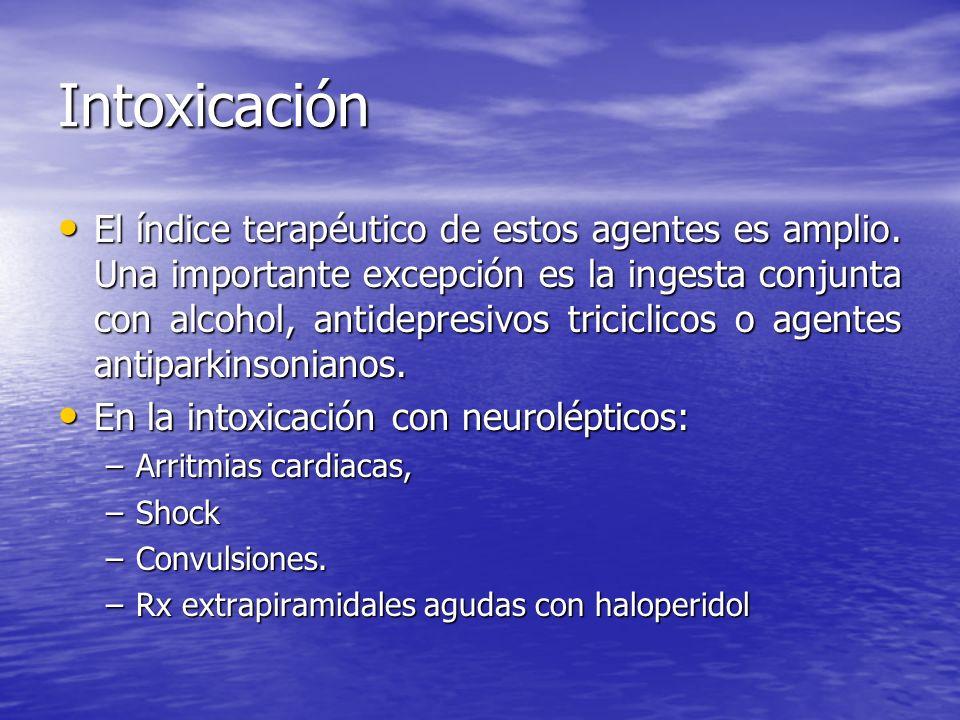 Intoxicación El índice terapéutico de estos agentes es amplio. Una importante excepción es la ingesta conjunta con alcohol, antidepresivos triciclicos