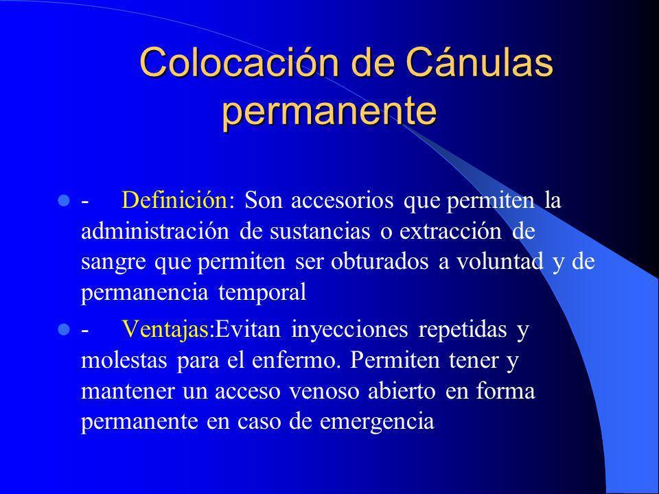 Colocación de Cánulas permanente Colocación de Cánulas permanente - Definición: Son accesorios que permiten la administración de sustancias o extracci