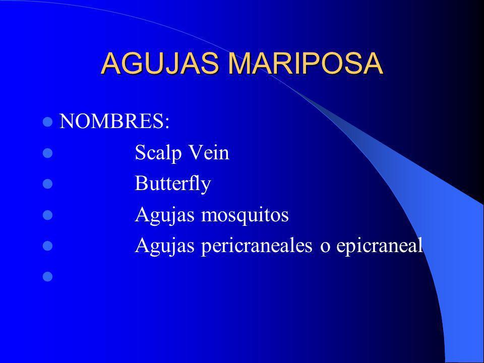 AGUJAS MARIPOSA NOMBRES: Scalp Vein Butterfly Agujas mosquitos Agujas pericraneales o epicraneal
