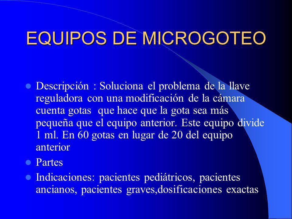 EQUIPOS DE MICROGOTEO Descripción : Soluciona el problema de la llave reguladora con una modificación de la cámara cuenta gotas que hace que la gota s