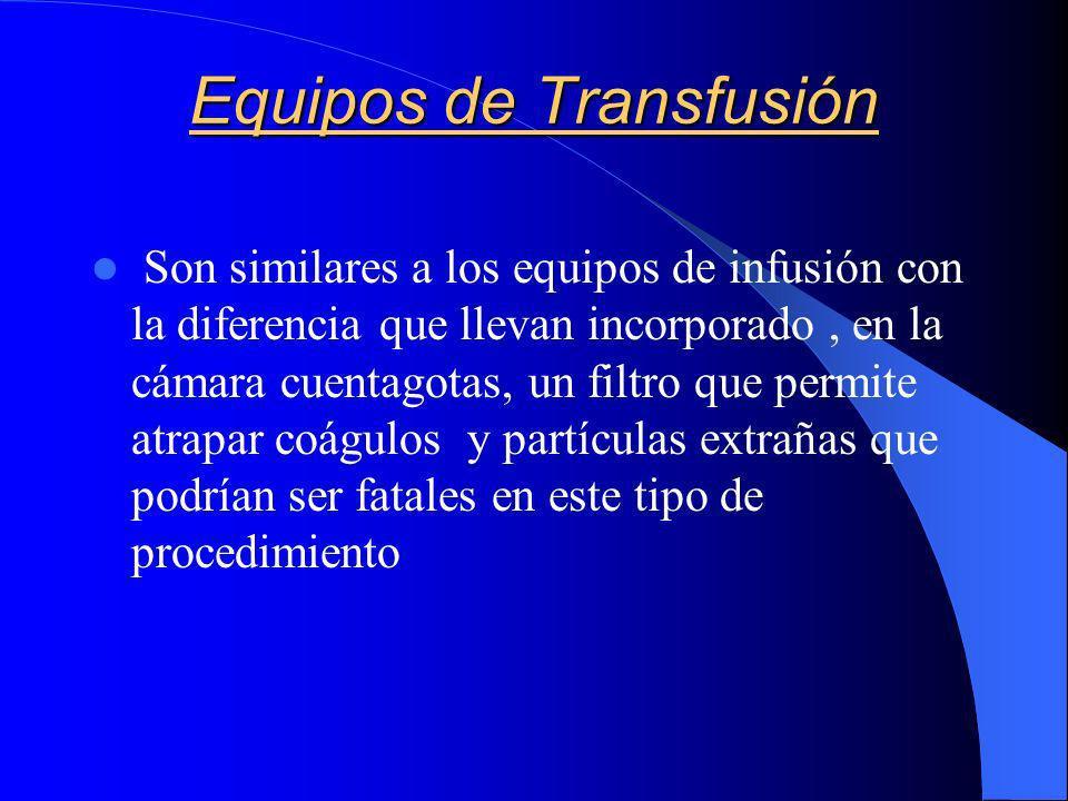 Equipos de Transfusión Son similares a los equipos de infusión con la diferencia que llevan incorporado, en la cámara cuentagotas, un filtro que permi