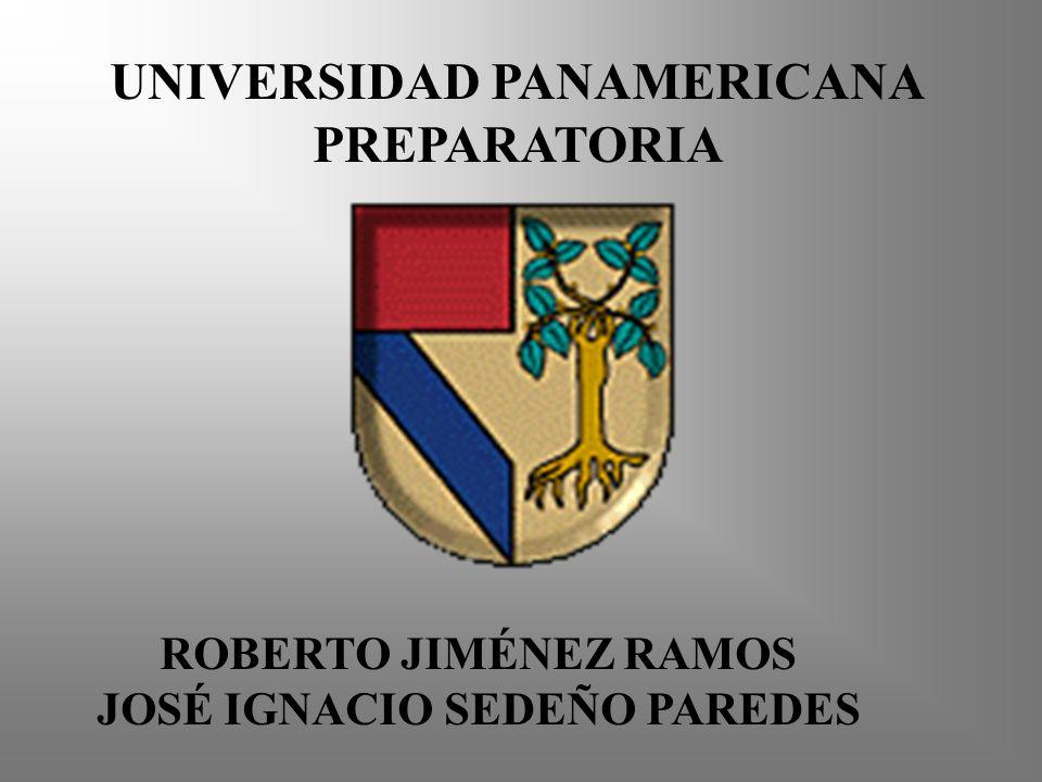 UNIVERSIDAD PANAMERICANA PREPARATORIA ROBERTO JIMÉNEZ RAMOS JOSÉ IGNACIO SEDEÑO PAREDES