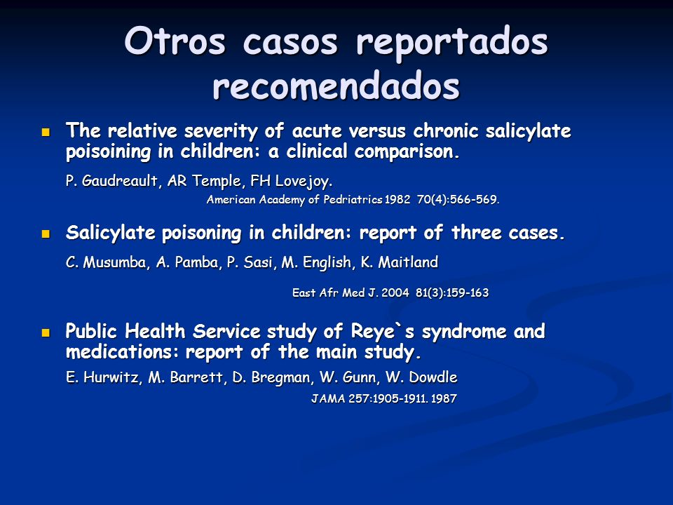 Otros casos reportados recomendados The relative severity of acute versus chronic salicylate poisoining in children: a clinical comparison. The relati