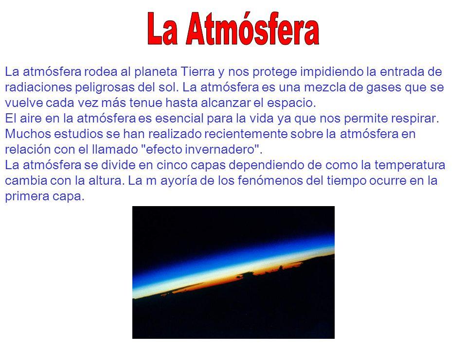 La atmósfera rodea al planeta Tierra y nos protege impidiendo la entrada de radiaciones peligrosas del sol. La atmósfera es una mezcla de gases que se