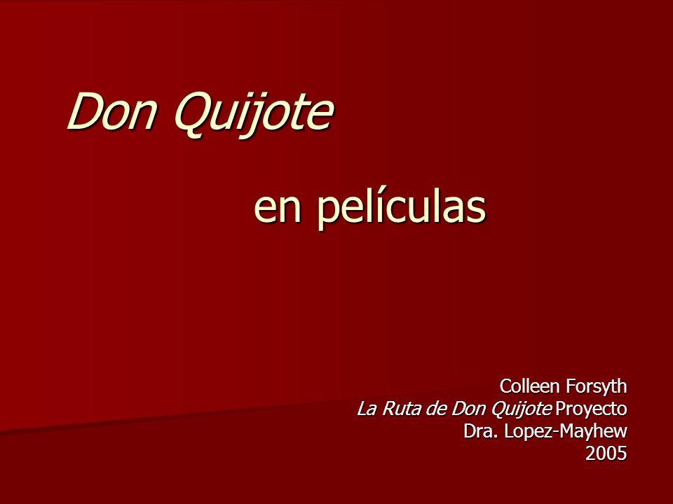 Don Quijote Colleen Forsyth La Ruta de Don Quijote Proyecto Dra. Lopez-Mayhew 2005 en películas