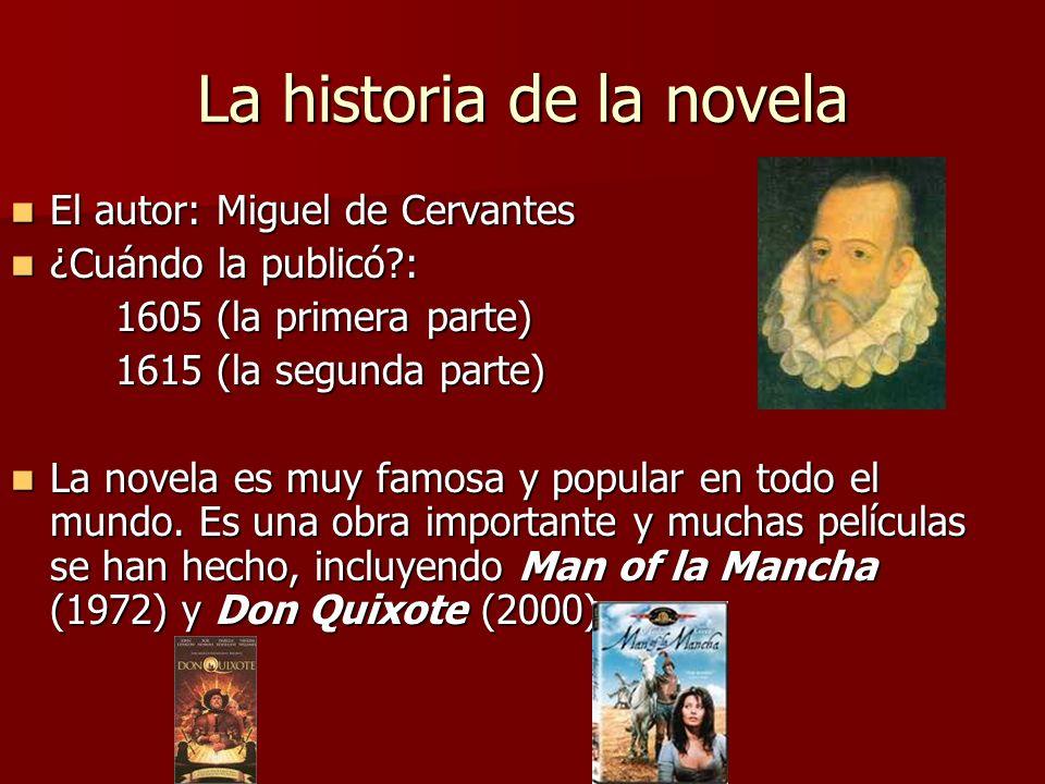 La historia de la novela El autor: Miguel de Cervantes El autor: Miguel de Cervantes ¿Cuándo la publicó?: ¿Cuándo la publicó?: 1605 (la primera parte)